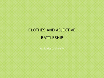 Realidades 7A - CLOTHES AND ADJECTIVES BATTLESHIP