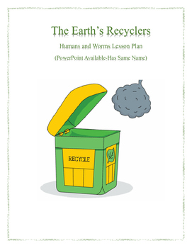 Recycle-The Earths Recyclers-Humans & Earth Worms Lesson Plan