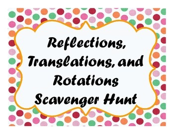 Reflections, Translations, and Rotations Scavenger Hunt