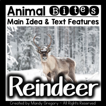 Reindeer: Teaching Main Idea and Text Features with an Inf