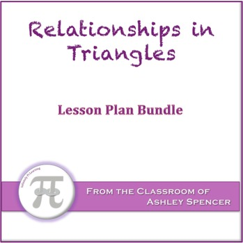 Relationships in Triangles Lesson Plan Bundle