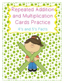 Repeated Addition and Multiplication Practice Cards 4's and 5's