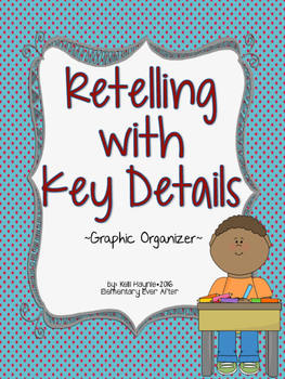 Retelling with Key Details Graphic Organizer