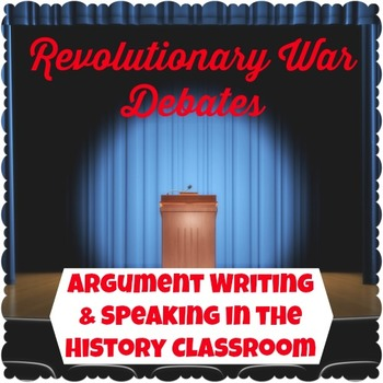 Revolutionary War Debates: Argument Writing and Speaking i