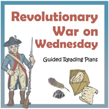 Revolutionary War on Wednesday Guided Reading Plans (CCSS)