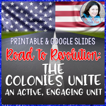 Road to Revolution: The Colonies Unite- An Active, Engaging Unit