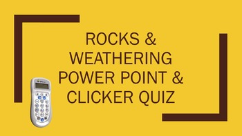Rocks and Weathering Power Point and Clicker Quiz