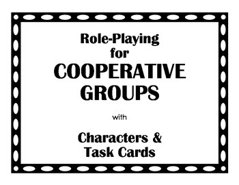 Role-Playing for COOPERATIVE GROUPS: Characters & Task Cards