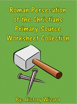 Roman Persecution of the Christians Primary Source Workshe