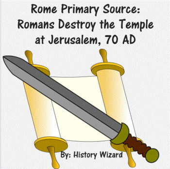 Rome Primary Source:  Romans Destroy the Temple at Jerusal