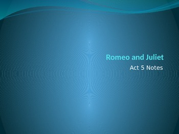Romeo and Juliet- Act 5 Guided Notes Powerpoint