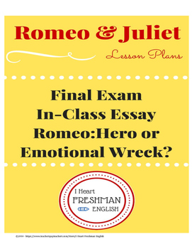 Romeo and Juliet Final In Class Essay- Hero or Emotional Wreck?