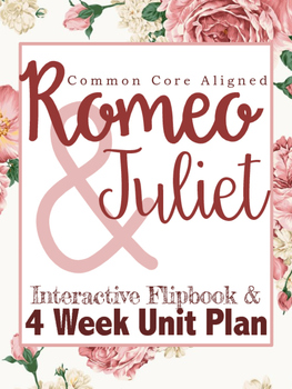 Romeo and Juliet Unit Plan: 4 Full Weeks Guided by Interac