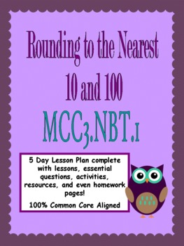Rounding to the Nearest 10 and 100:  5 Day Lesson Plan MCC3.NBT.1