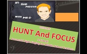 S-Cubed! HUNT and FOCUS  Lesson 24 Successful Sight Singin