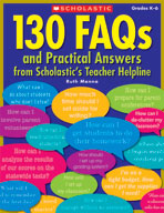 130 FAQs and Practical Answers From Scholastic's Teacher H