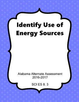 SCI ES 8.3 Identify Use of Energy Source Extended Standards AAA