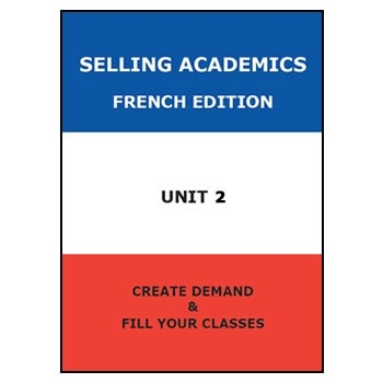 SELLING ACADEMICS - French Edition UNIT 2 / Increase Enrol