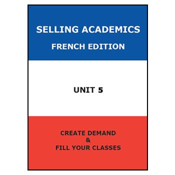 SELLING ACADEMICS - French Edition UNIT 5 /Increase Enroll