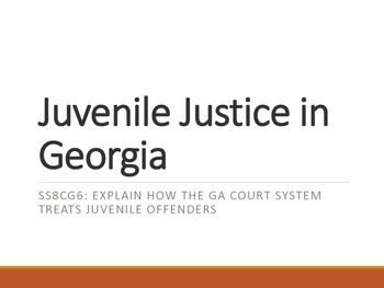 SS8CG6 Juvenile Justice in Georgia Presentation and Note Outline