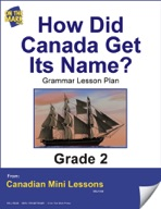 How Did Canada Get Its Name? Writing and Grammar Lesson Gr. 2