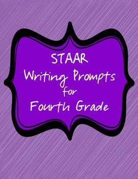 STAAR Writing Prompts for Fourth 4th Grade Standardized Te
