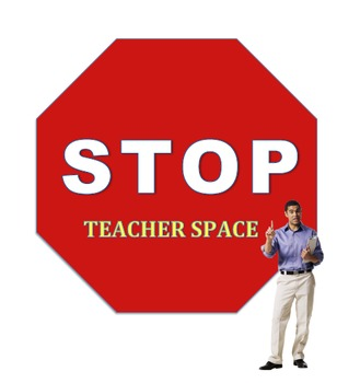 STOP! Teacher Space! Posters and Labels for the Classroom