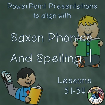 Saxon Phonics and Spelling 1st Grade 1 Lessons 51-54 PowerPoints