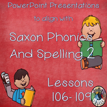 Saxon Phonics and Spelling Grade 2 Lessons 106-109 PowerPo