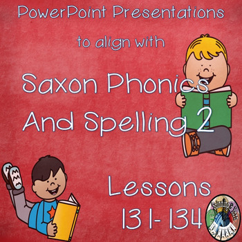 Saxon Phonics and Spelling Grade 2 Lessons 131-134 PowerPo