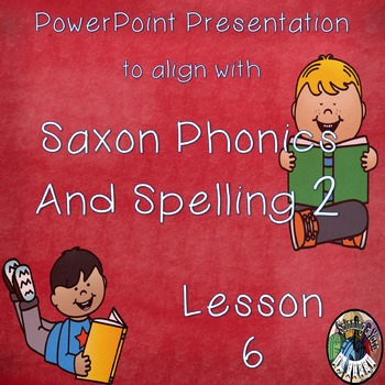 Saxon Phonics and Spelling Grade 2 Lessons 6 PowerPoint (S