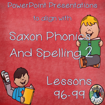 Saxon Phonics and Spelling Grade 2 Lessons 96-99 PowerPoin