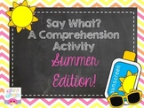 Say What? A Comprehension Activity- Summer Edition
