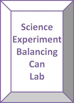 Science Experiment - Balancing Can Lab