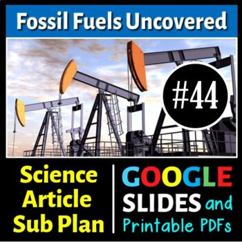 Science Literacy Reading #44 - Fossil Fuels Uncovered - Sc