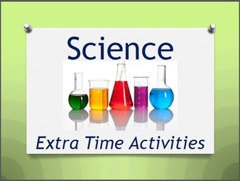Science Related Time Fillers or Extra Time Activities