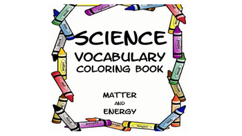Science Vocabulary Coloring Book- matter and energy