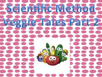 Scientific Method Veggie Tales Part 2