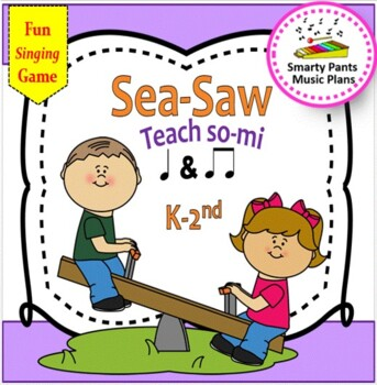 Sea-Saw {Kodaly Folk Song to teach ta, ti-ti, so-mi}