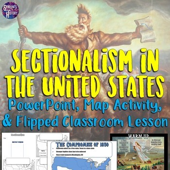 Sectionalism and Compromises PowerPoint & Graphic Organizer Map