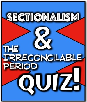 Sectionalism and The Irreconcilable Period Quiz! Buildup t
