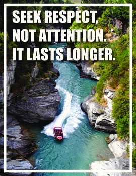 Seek respect, not attention. It lasts longer (Inspirationa