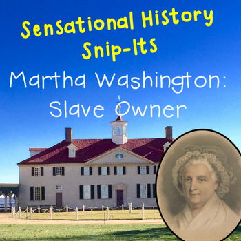 Sensational History Snip-Its Series - Martha Washington: S