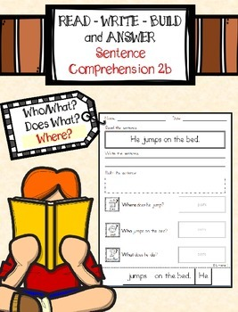 Sentence Comprehension 2b: Who, Does What, Where
