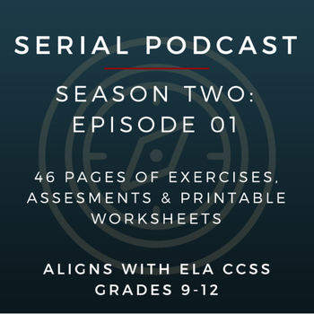 Serial Podcast Season 2: Episode 01 | CCSS Lesson Plans &