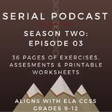 Serial Podcast Season 2: Episode 03 | CCSS Lesson Plans &