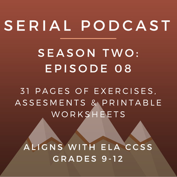 Serial Podcast Season 2: Episode 08 | CCSS Lesson Plans &
