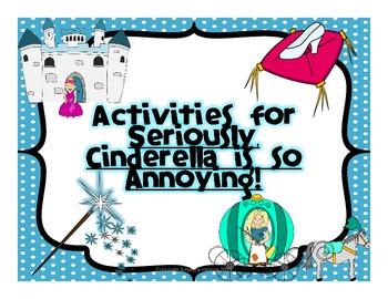 Seriously, Cinderella is So Annoying! {A Jam-Packed Book Unit!}