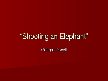 """Shooting an Elephant"" George Orwell- PowerPoint on Backgr"