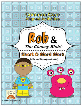 Short O Vowel Word Work: Rob and The Clumsy Blob! (Common